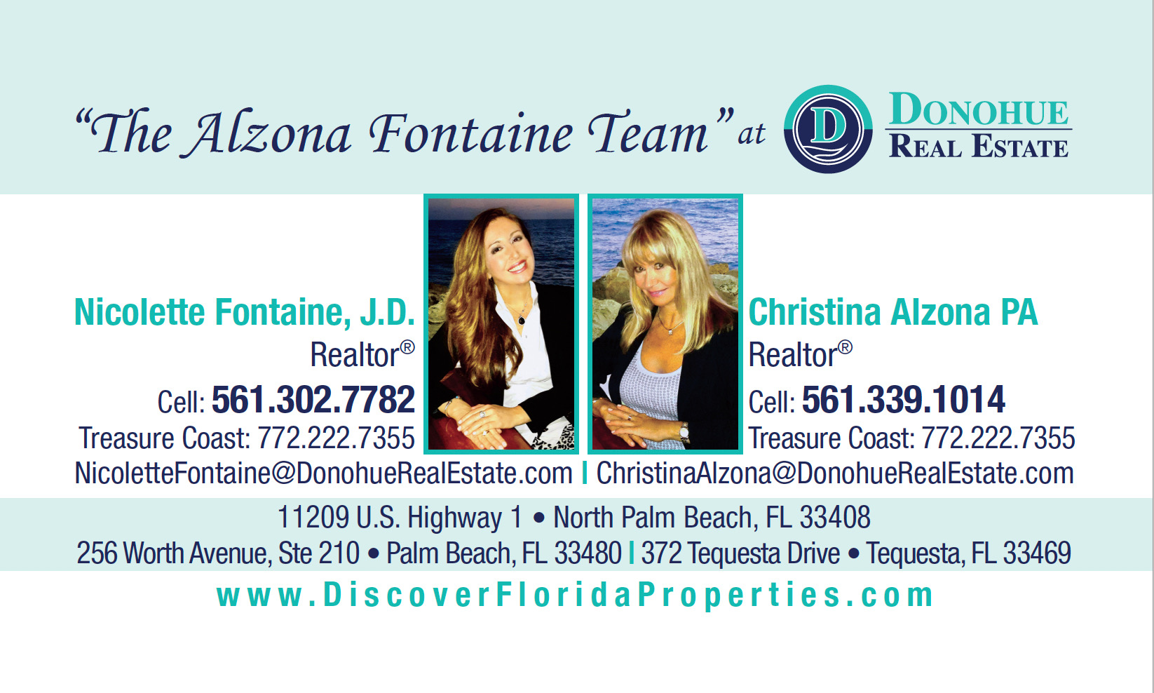 "Nicolette Fontaine & Christina Alzona – Realtors at Donohue Real Estate – Realtor at Future Home Realty 11209 U.S. Highway 1, North Palm Beach, FL 33408 256 Worth Avenue, Ste. 210, Palm Beach, FL 33480 372 Tequesta Dr., Tequesta, FL 33469 Now may be the best time to make your Next Move! Get two positive, helpful real estate professionals, Christina Alzona PA with 20 years experience and Nicolette Fontaine J.D. with 12 years experience, that will guide your every step in Buying or Selling a Home: Trusted resource for answers about the process Innovative marketing strategies Expertise about neighborhood features Ability to target home searches Strong negotiation skills Support through the closing and beyond. ""The Alzona Fontaine Team"" at Donohue Real Estate LLC are Polish and Italian speaking Licensed Florida Real Estate Agents, who sell properties throughout the Palm Beaches and The Treasure Coast, Florida. Christina is a native of Warsaw, Poland and has worked with Polish and European Real Estate Clients; Nicolette has worked with International Buyers and Investors. Specializing in Waterfront Real Estate, Luxury Homes, Oceanfront and Intracoastal Condos, Golfcourse Properties, Equestrian/Farm Properties, Residential Resale, New Home Construction & Commercial Real Estate throughout Palm Beach County, Martin County and St Lucie County, Southeast Florida. - ""The Alzona Fontaine Team"" oferuje kompleksową obsługę klienta w obrocie nieruchomościami (kupno i sprzedaż) w Palm Beach County, Martin County and St Lucie County na południowo-wschodnim wybrzeżu Florydy. Oprócz angielskiego, Christina i Nicolette mówią biegle po polsku i włosku. Christina pochodzi z Warszawy i ma ponad 20-letnie doświadczenie w pośrednictwie obrotu nieruchomościami. Nicolette ma ponad 12-letnie doświadczenie na rynku nieruchomości. Christina i Nicolette specjalizują się między innymi w nieruchomościach luksusowych nad wodą, przy plaży i na polach golfowych. – Nicolette: (561) 302-7782 Christina: (561) 339-1014 Treasure Coast: (772) 222-7355 – www.DiscoverFloridaProperties.com Facebook.com/DiscoverFloridaProperties"